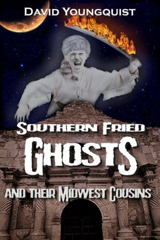 Southern Fried Ghosts and Their Midwest Cousins David Youngquist
