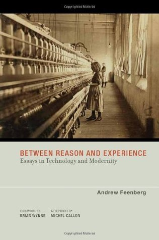 Between Reason and Experience: Essays in Technology and Modernity (Inside Technology)  by  Andrew Feenberg