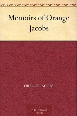 Memoirs of Orange Jacobs Orange Jacobs