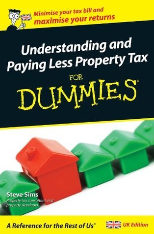Understanding and Paying Less Property Tax For Dummies, UK Edition Steve Sims
