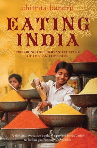 Eating India: Exploring the Food and Culture of the Land of Spices  by  Chitrita Banerji