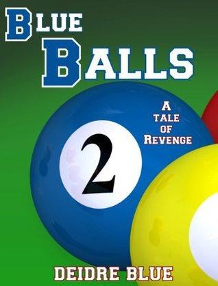 Blue Balls 2: A Tale of Revenge Deidre Blue