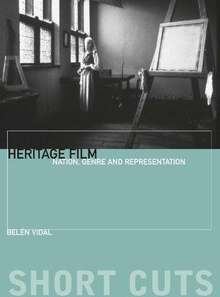 Heritage Film: Nation, Genre and Representation  by  Belen Vidal