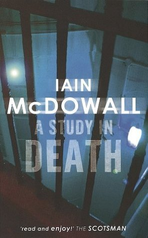 A Study In Death: Jacobson and Kerr Series: Book 1 Iain McDowall