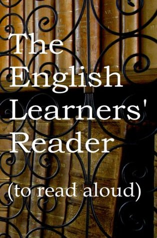 The English Learners Reader , to read aloud  by  Mike P. Greenwood