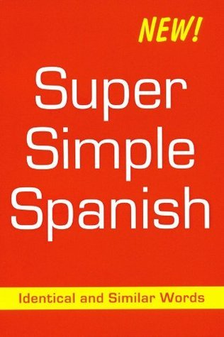 Super Simple Spanish Identical and Similar Words Desmond Meagher