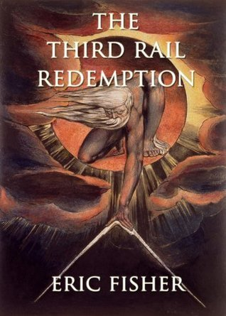 The Third Rail Redemption: a story about the search for soul  by  Eric Fisher