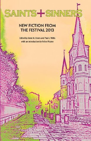 Saints + Sinners: New Fiction from the Festival 2013  by  Paul J. Willis