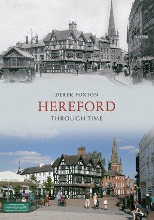 Hereford Through Time  by  Derek Foxton