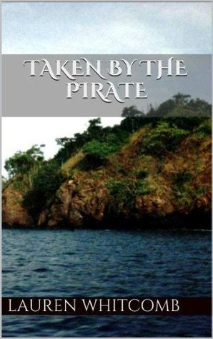 Taken  by  the Pirate by Lauren Whitcomb