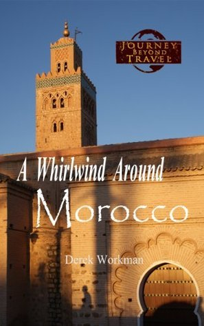 A Whirlwind Around Morocco: A Light-Hearted Moroccan Travel Adventure  by  Derek Workman