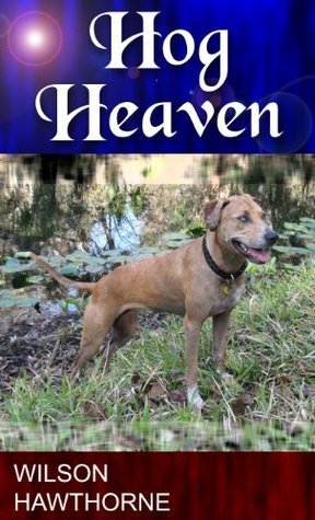 Hog Heaven, a short  by  Wilson Hawthorne by Wilson Hawthorne