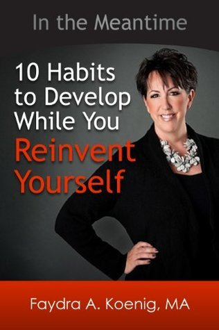In the Meantime: 10 Habits to Develop While You Reinvent Yourself  by  Faydra Koenig