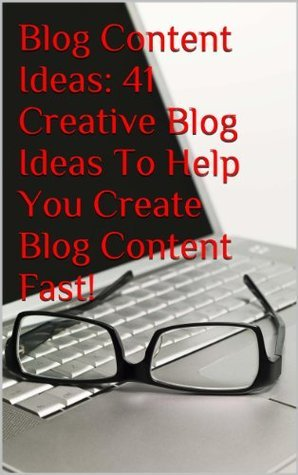 Blog Content Ideas: 41 Creative Blog Ideas To Help You Create Blog Content Fast!  by  Kevin Moreland