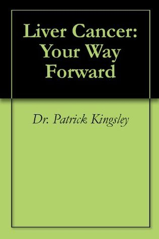Liver Cancer: Your Way Forward  by  Patrick  Kingsley