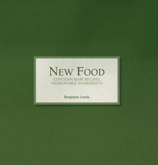 New Food - Contemporary Recipes, Fashionable Ingredients (1) Benjamin Lewis