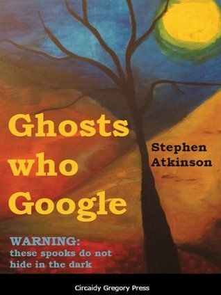Ghosts who Google Stephen Atkinson