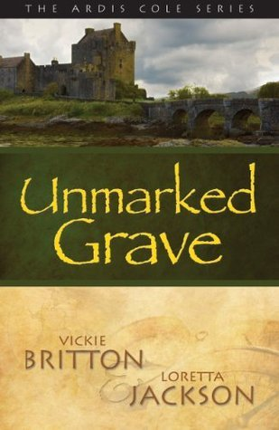 Unmarked Grave (The Ardis Cole Series, #2)  by  Vickie Britton