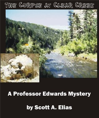 The Corpse at Clear Creek  by  Scott Elias