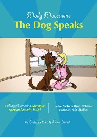 Molly Moccasins -- The Dog Speaks (Molly Moccasins Adventure Story and Activity Books) Victoria Ryan OToole