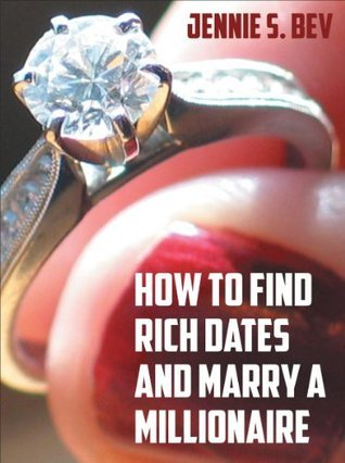 How to Find Rich Dates and Marry a Millionaire Jennie S. Bev