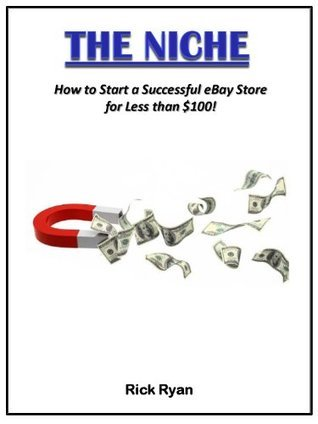 The Niche - How to Start a Successful eBay Store for Less Than $100  by  Rick Ryan