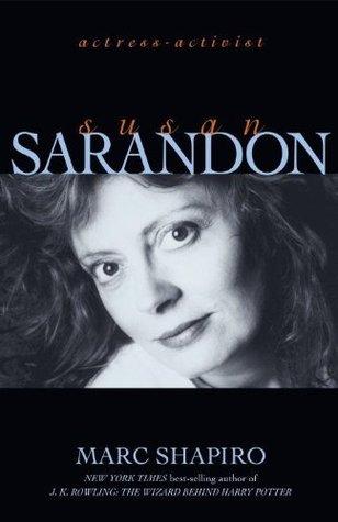 Susan Sarandon: Actress-Activist: Actress - Activist  by  Marc Shapiro