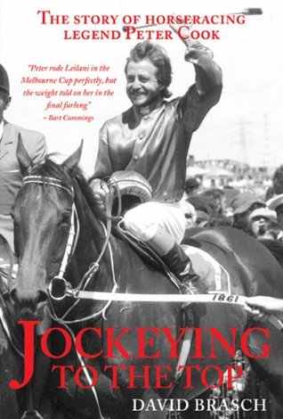 Jockeying To The Top-The Story Of Horse Racing Legend Peter Cook David Brasch