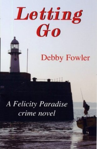Letting Go (Felicity paradise crime series)  by  Debby Fowler