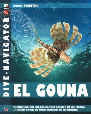 Dive-Navigator El Gouna: The Most Popular Dive Sites of the Red Sea, Located North of El Gouna to the Sinai Peninsula. 31 Full-Color Three-Dime Andrey Dvoretskiy