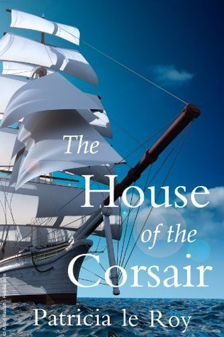 The House of the Corsair Patricia le Roy