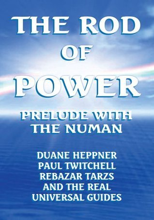 The Rod Of Power:Prelude With The Numan  by  THE REAL UNIVERSAL GUIDES