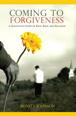 Coming To Forgiveness: A Daughters Story of Race, Rage, and Religion  by  Ronita Johnson