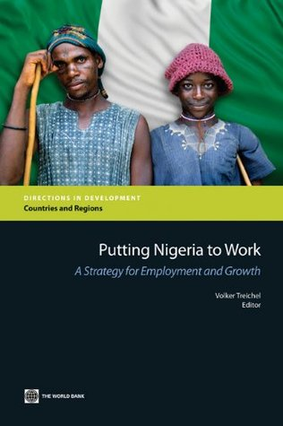 Putting Nigeria to Work: A Strategy for Employment and Growth  by  Volker Treichel