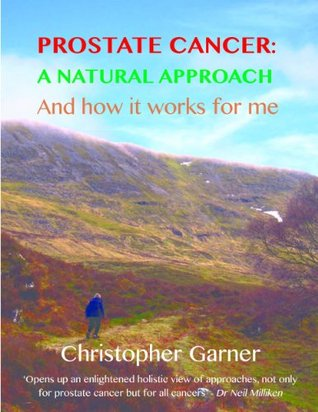 Prostate Cancer: A Natural Approach  by  Christopher Garner