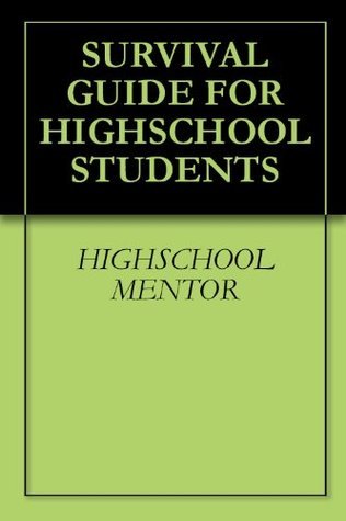 Survival Guide For Highschool Students Highschool Mentor
