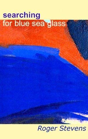Searching For Blue Sea Glass Roger Stevens