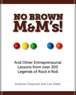 No Brown M&Ms!: And Other Entrepreneurial Lessons from over 300 Legends of Rock & Roll Andrew Chapman