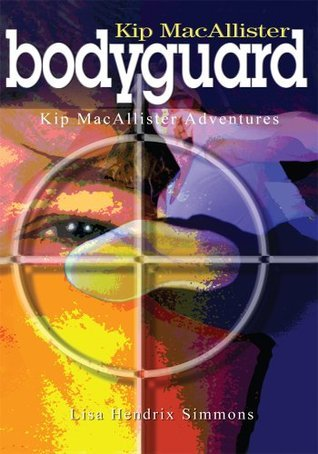 Kip MacAllister:  Bodyguard: Kip MacAllister Adventures  by  Lisa Hendrix Simmons