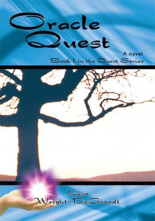 Oracle Quest: Book 1 in the Quest Series Lisa DeGroodt