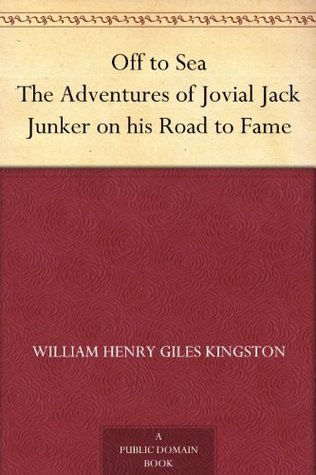 Off to Sea The Adventures of Jovial Jack Junker on his Road to Fame W.H.G. Kingston