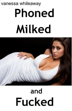 Phoned, Milked, and Fucked (Lactation, Mind Control) Vanessa Whileaway
