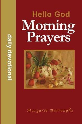 Morning Prayers, Hello God Devotional  by  Margaret Burroughs