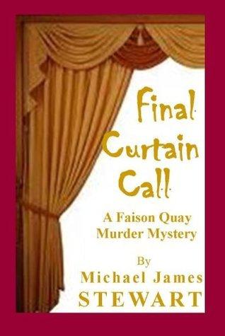 Final Curtain Call  by  Michael James Stewart