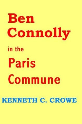Ben Connolly in the Paris Commune  by  Kenneth C Crowe