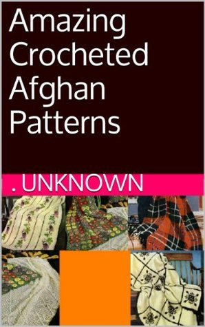Amazing Crocheted Afghan Patterns Unknown