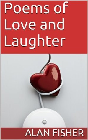 Poems of Love and Laughter  by  Alan Fisher