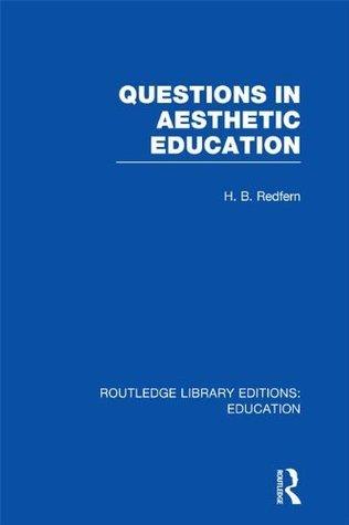 Questions in Aesthetic Education (RLE Edu K) H.B. Redfern