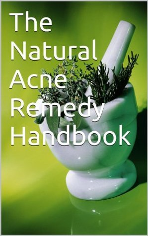 The Natural Acne Remedy Handbook Anonymous