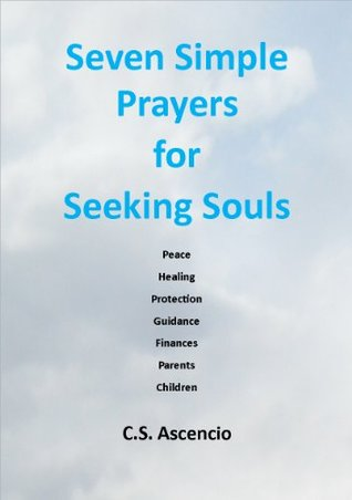 Seven Simple Prayers for Seeking Souls  by  C.S. Ascenscio